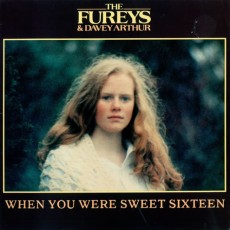 Fureys – When you were sweet sixteen