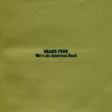 Grand funk – We're an american band