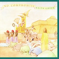 Keith Green – No Compromise
