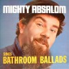 Mighty Absalom – Mighty Absalom sings bathroom ballads
