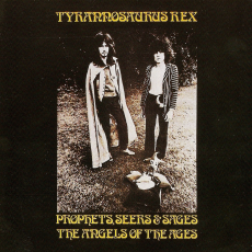 T rex – Prophets seers and sages / My people were fair and had sky in their hair