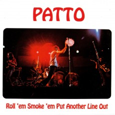 Patto – Roll em smoke em put another line out
