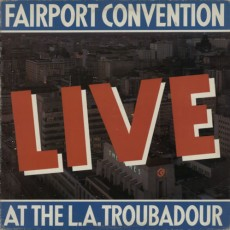 Fairport Convention – Live at the L A Troubadour