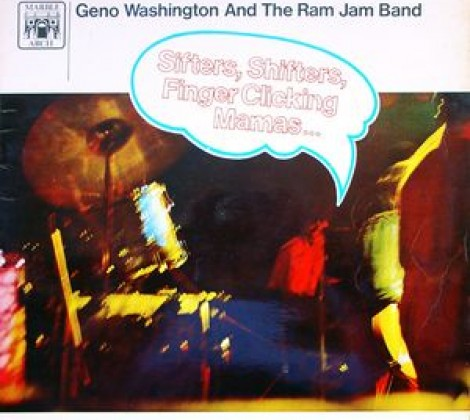 Geno Washington and the ram jam band – Sifters, shifters, finger clicking mamas