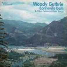 Woody Guthrie – Bonneville Dam & other Columbia river songs